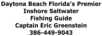 Daytona Beach Florida's Premier  Inshore Saltwater  Fishing Guide  Captain Eric Greenstein 386-449-9043